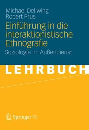 Einfuhrung in die Interaktionistische Ethnografie af Michael Dellwing, Robert Prus