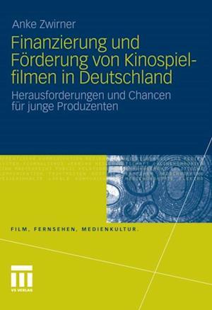 Finanzierung und Forderung von Kinospielfilmen in Deutschland af Anke Zwirner
