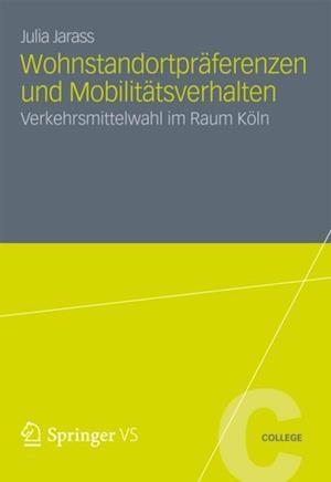 Wohnstandortpraferenzen und Mobilitatsverhalten af Julia Jarass
