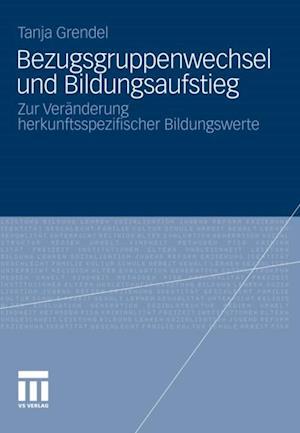 Bezugsgruppenwechsel und Bildungsaufstieg af Tanja Grendel