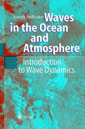 Bog, hardback Waves in the Ocean and Atmosphere : Introduction to Wave Dynamics af Joseph Pedlosky