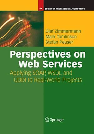 Perspectives on Web Services : Applying SOAP, WSDL and UDDI to Real-World Projects