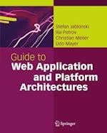 Guide to Web Application and Platform Architectures af Ilia Petrov, Christian Meiler, Udo Mayer
