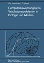 Computeranwendungen bei Wachstumsproblemen in Biologie und Medizin af Hans-Joachim Kretschmann