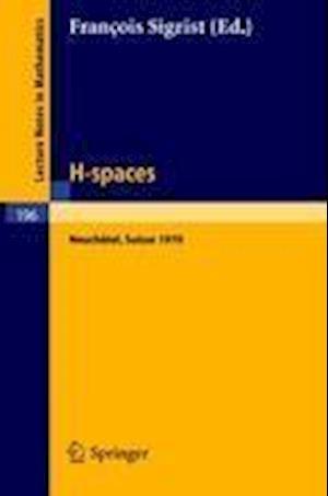 H - Spaces : Actes de la Reunion de Neuchatel (Suisse), Aout 1970