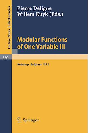 Modular Functions of One Variable III : Proceedings International Summer School, University of Antwerp, RUCA, July 17 - August 3, 1972