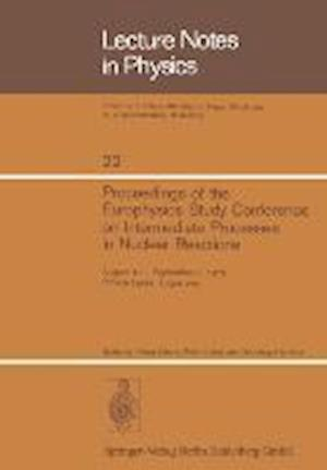 Proceedings of the Europhysics Study Conference on Intermediate Processes in Nuclear Reactions : August 31 - September 5, 1972 Plitvice Lakes, Yugosla