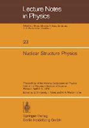 Nuclear Structure Physics : Proceedings of the Minerva Symposium on Physics held at the Weizmann Institute of Science, Rehovot, April 2-5, 1973