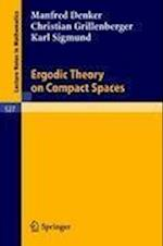 Ergodic Theory on Compact Spaces af Karl Sigmund, Christian Rillenberger, M Denker