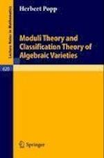 Moduli Theory and Classification Theory of Algebraic Varieties af H. Popp, Herbert Popp