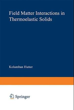 Field Matter Interactions in Thermoelastic Solids: A Unification of Existing Theories of Electro-Magneto-Mechanical Interactions