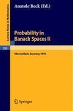 Probability in Banach Spaces II : Proceedings of the Second International Conference on Probability in Banach Spaces, 18-24 June 1978, Oberwolfach, Ge