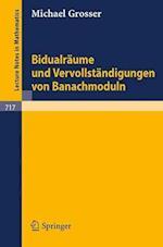 Bidualraume Und Vervollstandigungen Von Banachmoduln af Michael Grosser, M. Grosser
