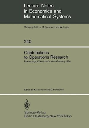 Contributions to Operations Research: Proceedings of the Conference on Operations Research Held in Oberwolfach, West Germany February 26 March 3, 1984