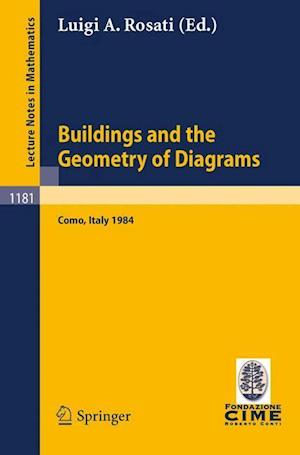 Buildings and the Geometry of Diagrams : Lectures given at the 3rd 1984 Session of the Centro Inter- nazionale Matematico Estivo (C.I.M.E.) held at Co