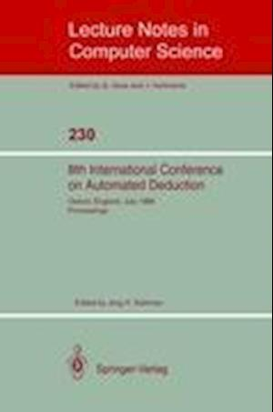 8th International Conference on Automated Deduction : Oxford, England, July 27- August 1, 1986. Proceedings
