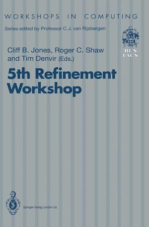 5th Refinement Workshop : Proceedings of the 5th Refinement Workshop, organised by BCS-FACS, London, 8-10 January 1992