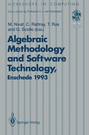 Algebraic Methodology and Software Technology (AMAST'93) : Proceedings of the Third International Conference on Algebraic Methodology and Software Tec