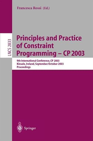 Principles and Practice of Constraint Programming - CP 2003 : 9th International Conference, CP 2003, Kinsale, Ireland, September 29 - October 3, 2003,
