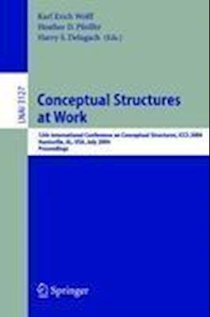 Conceptual Structures at Work : 12th International Conference on Conceptual Structures, ICCS 2004, Huntsville, AL, USA, July 19-23, 2004, Proceedings