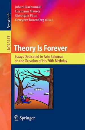 Theory Is Forever : Essays Dedicated to Arto Salomaa on the Occasion of His 70th Birthday