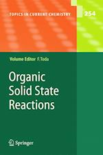 Organic Solid State Reactions (TOPICS IN CURRENT CHEMISTRY, nr. 254)