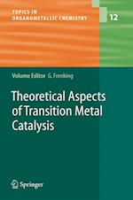 Theoretical Aspects of Transition Metal Catalysis (Topics in Organometallic Chemistry, nr. 12)
