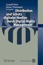 Distribution Und Schutz Digitaler Medien Durch Digital Rights Management af Arnold Picot