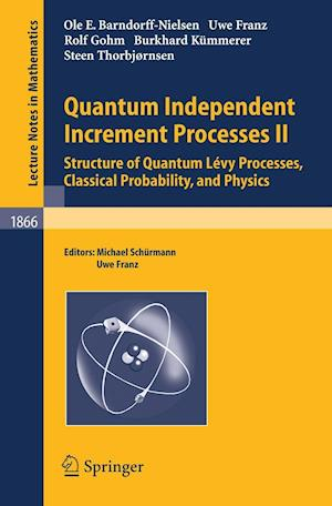Quantum Independent Increment Processes II : Structure of Quantum Lévy Processes, Classical Probability, and Physics