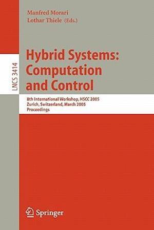 Hybrid Systems: Computation and Control : 8th International Workshop, HSCC 2005, Zurich, Switzerland, March 9-11, 2005, Proceedings