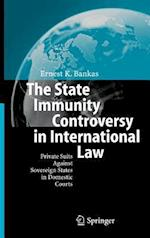 The State Immunity Controversy in International Law : Private Suits Against Sovereign States in Domestic Courts