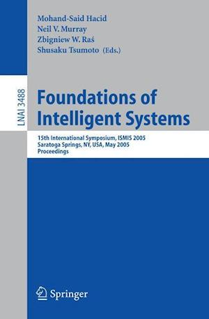 Foundations of Intelligent Systems : 15th International Symposium ISMIS 2005, Saratoga Springs, NY, USA, May 25-28, 2005, Proceedings