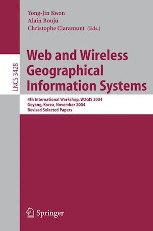 Web and Wireless Geographical Information Systems : 4th International Workshop, W2GIS 2004, Goyang, Korea, November 26-27, 2004, Revised Selected Pape