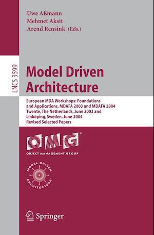 Model Driven Architecture : European MDA Workshops: Foundations and Applications, MDAFA 2003 and MDAFA 2004, Twente, The Netherlands, June 26-27, 2003
