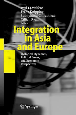 Integration in Asia and Europe : Historical Dynamics, Political Issues, and Economic Perspectives