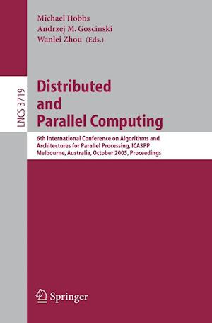 Distributed and Parallel Computing : 6th International Conference on Algorithms and Architectures for Parallel Processing, ICA3PP, Melbourne, Australi