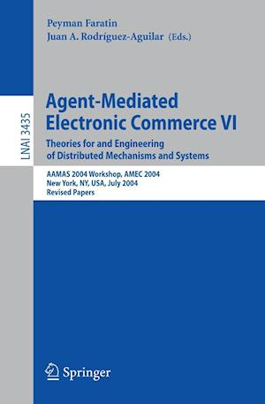 Agent-Mediated Electronic Commerce VI : Theories for and Engineering of Distributed Mechanisms and Systems, AAMAS 2004 Workshop, Amec 2004, New York,