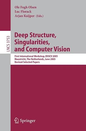 Deep Structure, Singularities, and Computer Vision : First International Workshop, DSSCV 2005, Maastricht, The Netherlands, June 9-10, 2005, Revised S