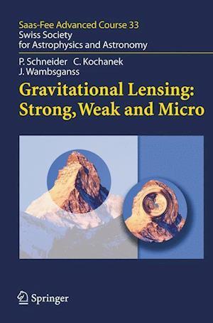 Gravitational Lensing: Strong, Weak and Micro
