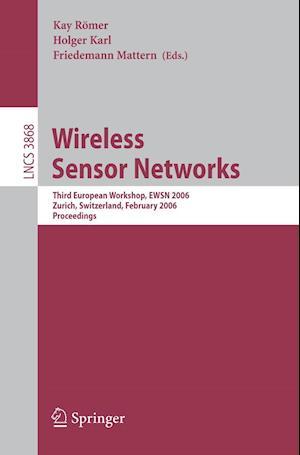 Wireless Sensor Networks : Third European Workshop, EWSN 2006, Zurich, Switzerland, February 13-15, 2006, Proceedings