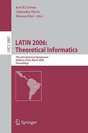 LATIN 2006: Theoretical Informatics : 7th Latin American Symposium, Valdivia, Chile, March 20-24, 2006, Proceedings