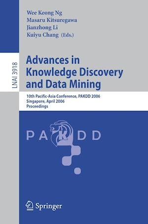 Advances in Knowledge Discovery and Data Mining : 10th Pacific-Asia Conference, PAKDD 2006, Singapore, April 9-12, 2006, Proceedings