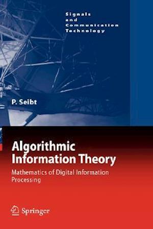Algorithmic Information Theory : Mathematics of Digital Information Processing