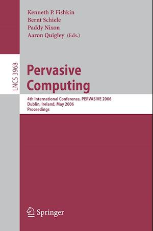 Pervasive Computing : 4th International Conference, PERVASIVE 2006, Dublin, Ireland, May 7-10, 2006, Proceedings