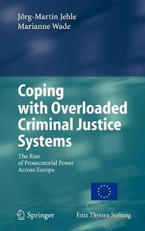 Coping with Overloaded Criminal Justice Systems : The Rise of Prosecutorial Power Across Europe
