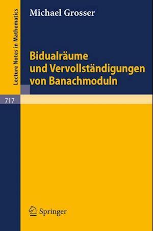 Bidualraume und Vervollstandigungen von Banachmoduln af Michael Grosser