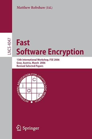 Fast Software Encryption : 13th International Workshop, FSE 2006, Graz, Austria, March 15-17, 2006, Revised Selected Papers