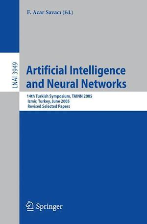 Artificial Intelligence and Neural Networks : 14th Turkish Symposium, TAINN 2005, Izmir, Turkey, June 16-17, 2005, Revised Selected Papers