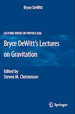 Bryce DeWitt's Lectures on Gravitation (LECTURE NOTES IN PHYSICS, nr. 826)