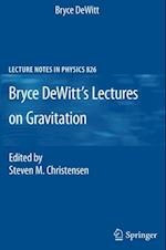 Bryce DeWitt's Lectures on Gravitation (LECTURE NOTES IN PHYSICS)